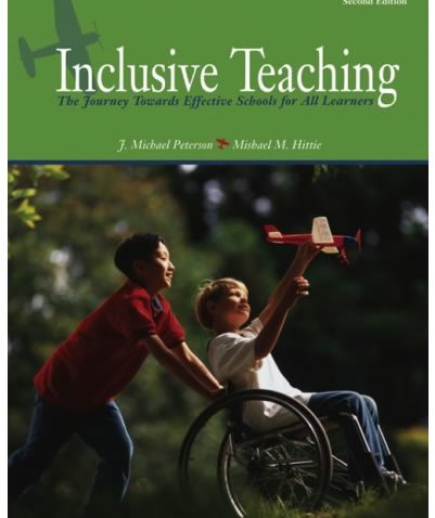 Inclusive Teaching: The Journey Towards Effective Schools for All Learners, by J. Michael Peterson & Mishael M. Hittie